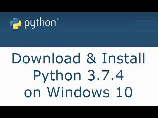 How to Download and Install Python 3.7.4 on Windows 10, 8, 7