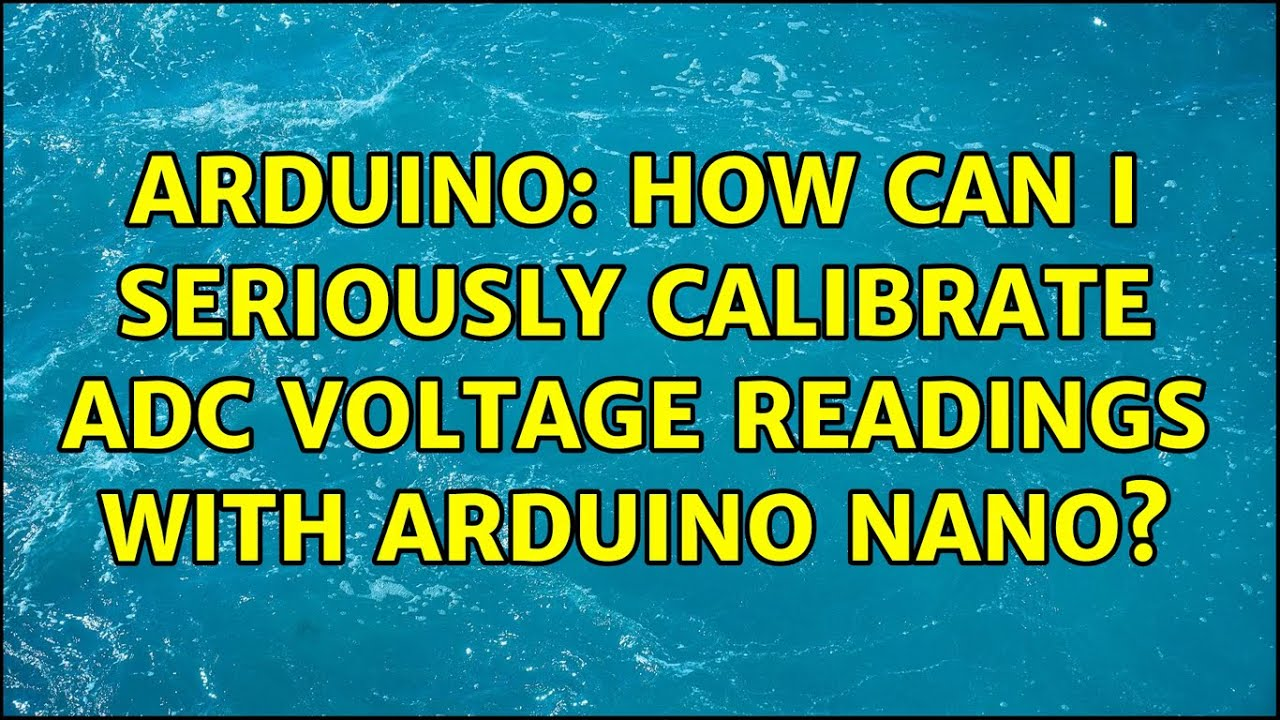 Arduino: How can I seriously calibrate ADC voltage readings with Arduino Nano? (4 Solutions!!)