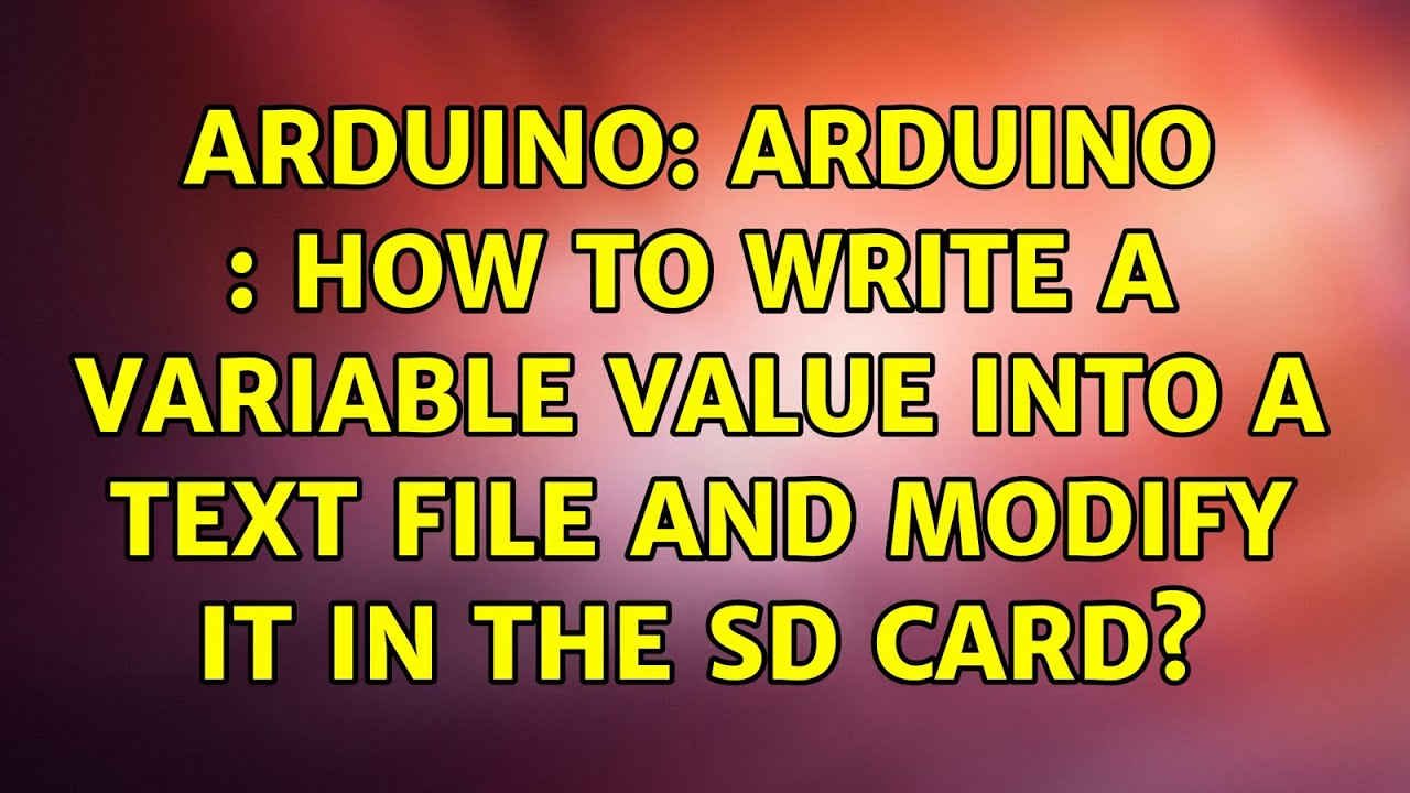 Arduino: Arduino : How to write a variable value into a text file and modify it in the SD card?